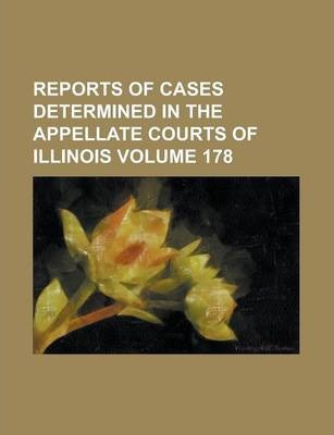 Reports of Cases Determined in the Appellate Courts of Illinois Volume 178