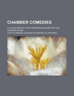 Chamber Comedies; A Collection of Plays and Monologues for the Drawing Room