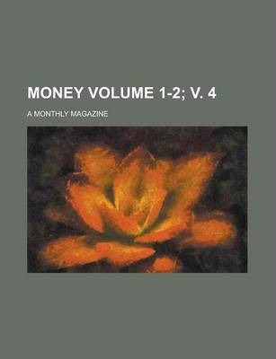 Money; A Monthly Magazine Volume 1-2; V. 4