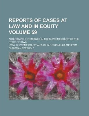 Reports of Cases at Law and in Equity; Argued and Determined in the Supreme Court of the State of Iowa Volume 59