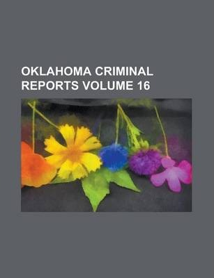 Oklahoma Criminal Reports Volume 16