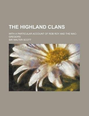 The Highland Clans; With a Particular Account of Rob Roy and the Mac-Gregors