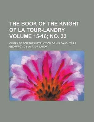 The Book of the Knight of La Tour-Landry; Compiled for the Instruction of His Daughters Volume 15-16; No. 33