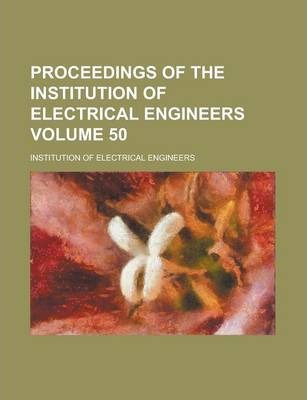 Proceedings of the Institution of Electrical Engineers Volume 50