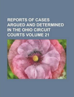 Reports of Cases Argued and Determined in the Ohio Circuit Courts Volume 21