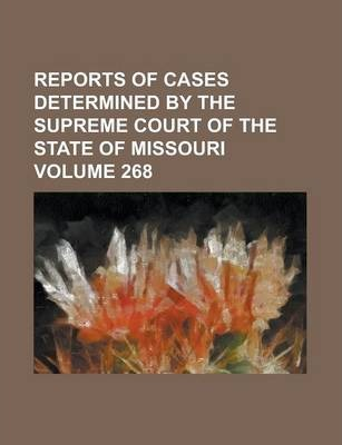 Reports of Cases Determined by the Supreme Court of the State of Missouri Volume 268