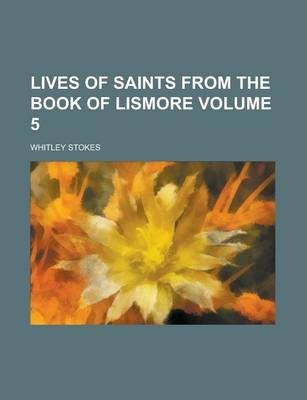 Lives of Saints from the Book of Lismore Volume 5