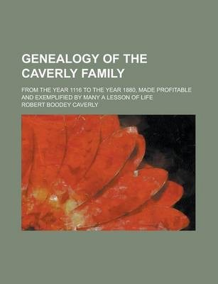 Genealogy of the Caverly Family; From the Year 1116 to the Year 1880, Made Profitable and Exemplified by Many a Lesson of Life