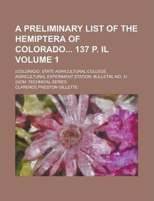 A Preliminary List of the Hemiptera of Colorado 137 P. Il; (Colorado. State Agricultural College. Agricultural Experiment Station. Bulletin, No. 31. 23cm. Technical Series Volume 1