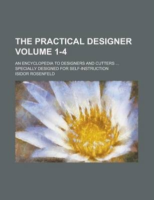 The Practical Designer; An Encyclopedia to Designers and Cutters ... Specially Designed for Self-Instruction Volume 1-4
