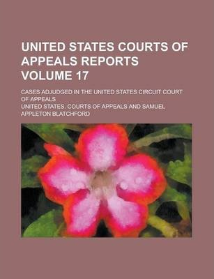 United States Courts of Appeals Reports; Cases Adjudged in the United States Circuit Court of Appeals Volume 17