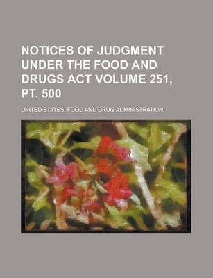 Notices of Judgment Under the Food and Drugs ACT Volume 251, PT. 500