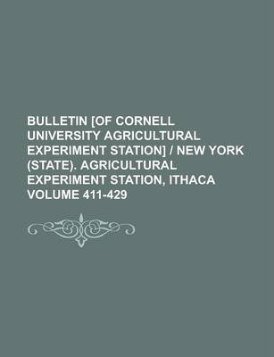 Bulletin [Of Cornell University Agricultural Experiment Station] - New York (State). Agricultural Experiment Station, Ithaca Volume 411-429