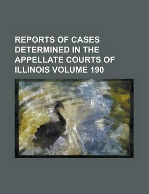Reports of Cases Determined in the Appellate Courts of Illinois Volume 190