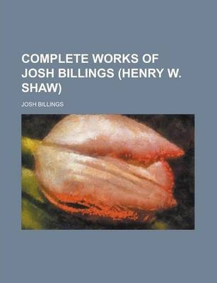 Complete Works of Josh Billings (Henry W. Shaw)