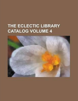 The Eclectic Library Catalog Volume 4