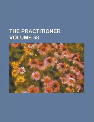The Practitioner Volume 58