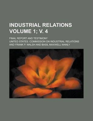 Industrial Relations; Final Report and Testimony Volume 1; V. 4