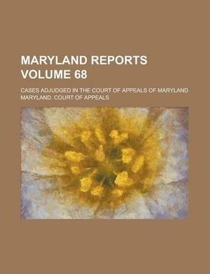 Maryland Reports; Cases Adjudged in the Court of Appeals of Maryland Volume 68