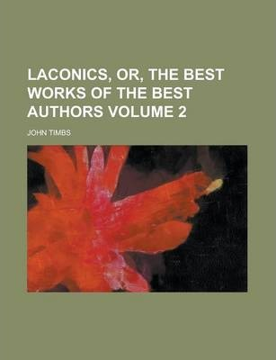 Laconics, Or, the Best Works of the Best Authors Volume 2