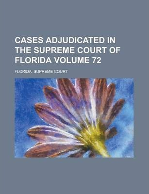Cases Adjudicated in the Supreme Court of Florida Volume 72