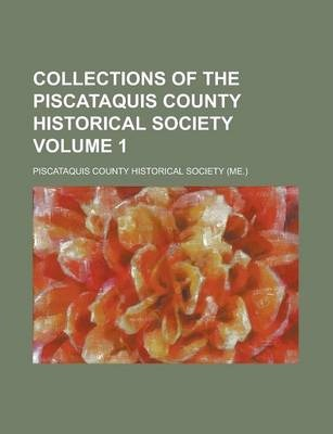 Collections of the Piscataquis County Historical Society Volume 1