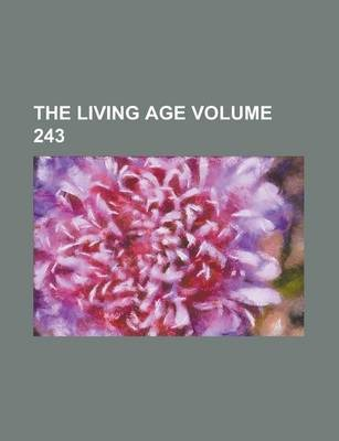 The Living Age Volume 243