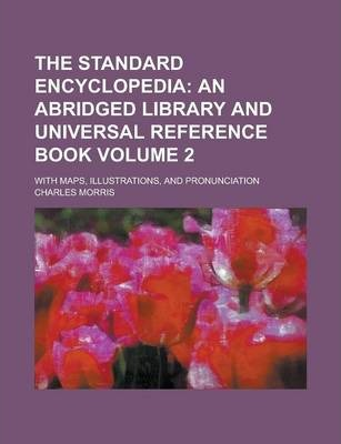 The Standard Encyclopedia; With Maps, Illustrations, and Pronunciation Volume 2