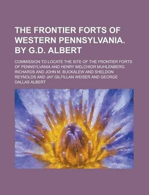 The Frontier Forts of Western Pennsylvania. by G.D. Albert
