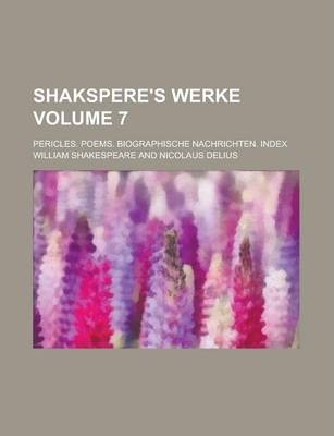 Shakspere's Werke; Pericles. Poems. Biographische Nachrichten. Index Volume 7