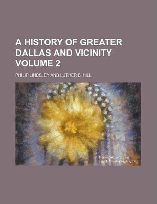 A History of Greater Dallas and Vicinity Volume 2
