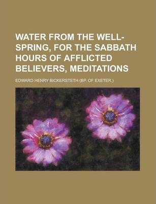 Water from the Well-Spring, for the Sabbath Hours of Afflicted Believers, Meditations