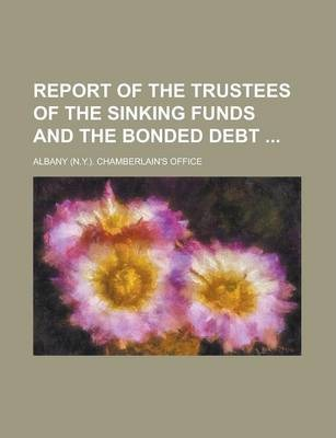 Report of the Trustees of the Sinking Funds and the Bonded Debt