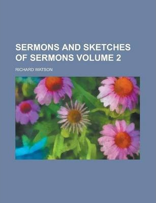 Sermons and Sketches of Sermons Volume 2