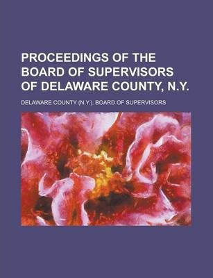 Proceedings of the Board of Supervisors of Delaware County, N.y