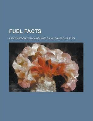 Fuel Facts; Information for Consumers and Savers of Fuel