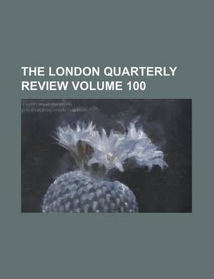 The London Quarterly Review Volume 100