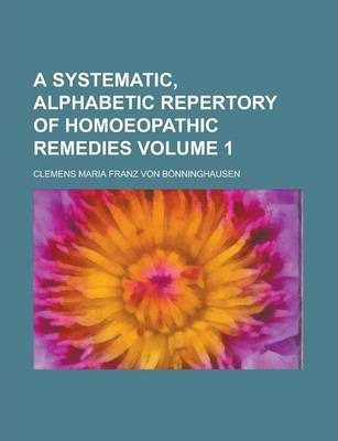 A Systematic, Alphabetic Repertory of Homoeopathic Remedies Volume 1