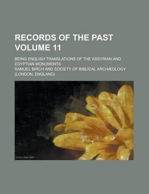 Records of the Past; Being English Translations of the Assyrian and Egyptian Monuments Volume 11