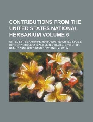 Contributions from the United States National Herbarium Volume 6