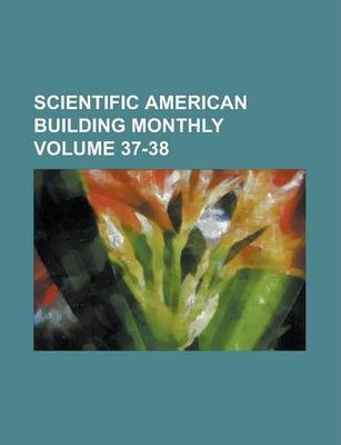 Scientific American Building Monthly Volume 37-38