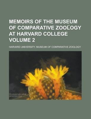 Memoirs of the Museum of Comparative Zool Ogy at Harvard College Volume 2