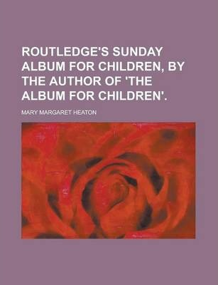 Routledge's Sunday Album for Children, by the Author of 'The Album for Children'