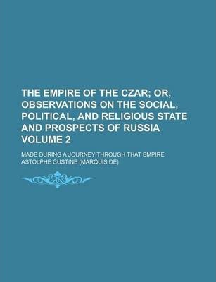 The Empire of the Czar; Made During a Journey Through That Empire Volume 2