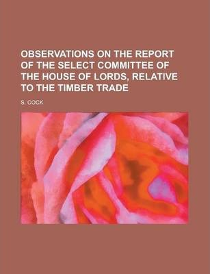 Observations on the Report of the Select Committee of the House of Lords, Relative to the Timber Trade