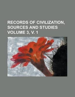 Records of Civilization, Sources and Studies Volume 3, V. 1