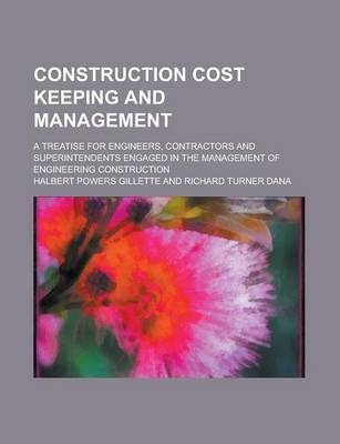 Construction Cost Keeping and Management; A Treatise for Engineers, Contractors and Superintendents Engaged in the Management of Engineering Construction