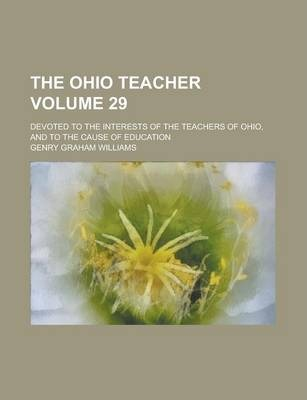 The Ohio Teacher; Devoted to the Interests of the Teachers of Ohio, and to the Cause of Education Volume 29