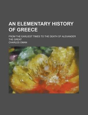 An Elementary History of Greece; From the Earliest Times to the Death of Alexander the Great