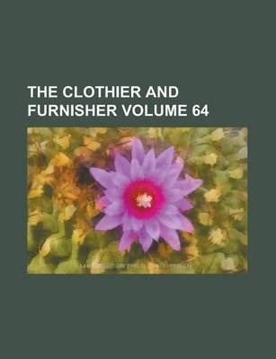 The Clothier and Furnisher Volume 64